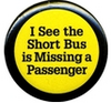 You missed the short bus..uh?