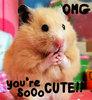 OMG! You're so CUTE!