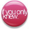 ♥  iF U ONLY KNEW ♥
