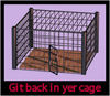 Put Into a Cage