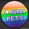 I love Human Pets